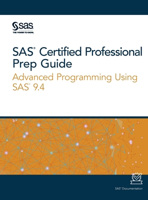 SAS Certified Professional Prep Guide: Advanced Programming Using SAS 9.4-cover