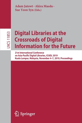 Digital Libraries at the Crossroads of Digital Information for the Future: 21st International Conference on Asia-Pacific Digital Libraries, Icadl 2019-cover