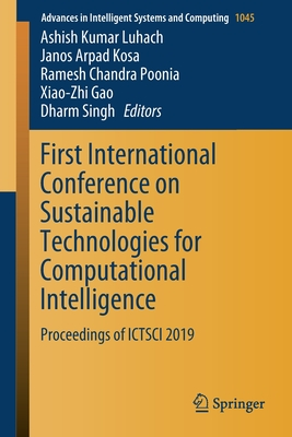 First International Conference on Sustainable Technologies for Computational Intelligence: Proceedings of Ictsci 2019-cover