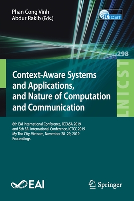 Context-Aware Systems and Applications, and Nature of Computation and Communication: 8th Eai International Conference, Iccasa 2019, and 5th Eai Intern-cover