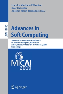 Advances in Soft Computing: 18th Mexican International Conference on Artificial Intelligence, Micai 2019, Xalapa, Mexico, October 27 - November 2,-cover
