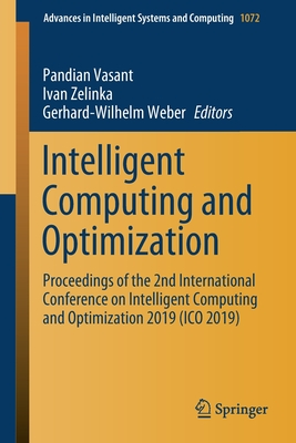 Intelligent Computing and Optimization: Proceedings of the 2nd International Conference on Intelligent Computing and Optimization 2019 (Ico 2019)-cover