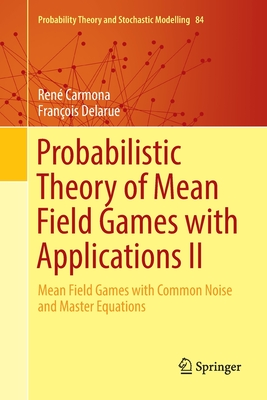 Probabilistic Theory of Mean Field Games with Applications II: Mean Field Games with Common Noise and Master Equations-cover