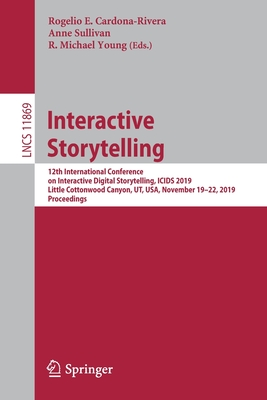 Interactive Storytelling: 12th International Conference on Interactive Digital Storytelling, Icids 2019, Little Cottonwood Canyon, Ut, Usa, Nove-cover