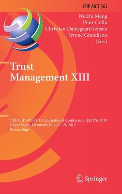 Trust Management XIII: 13th Ifip Wg 11.11 International Conference, Ifiptm 2019, Copenhagen, Denmark, July 17-19, 2019, Proceedings