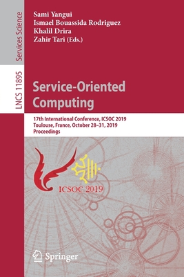 Service-Oriented Computing: 17th International Conference, Icsoc 2019, Toulouse, France, October 28-31, 2019, Proceedings-cover