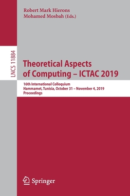 Theoretical Aspects of Computing - Ictac 2019: 16th International Colloquium, Hammamet, Tunisia, October 31 - November 4, 2019, Proceedings-cover