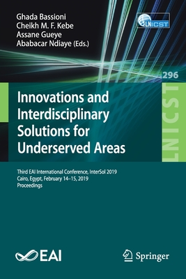 Innovations and Interdisciplinary Solutions for Underserved Areas: Third Eai International Conference, Intersol 2019, Cairo, Egypt, February 14-15, 20-cover
