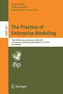 The Practice of Enterprise Modeling: 12th Ifip Working Conference, Poem 2019, Luxembourg, Luxembourg, November 27-29, 2019, Proceedings-cover