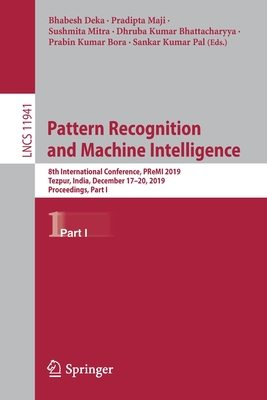Pattern Recognition and Machine Intelligence: 8th International Conference, Premi 2019, Tezpur, India, December 17-20, 2019, Proceedings, Part I-cover