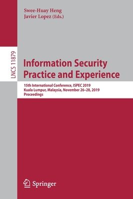 Information Security Practice and Experience: 15th International Conference, Ispec 2019, Kuala Lumpur, Malaysia, November 26-28, 2019, Proceedings-cover
