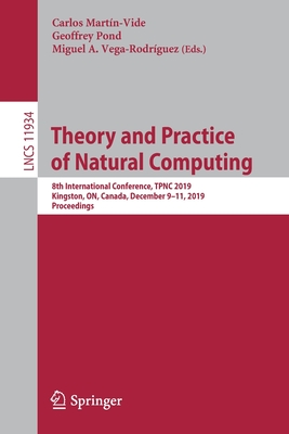 Theory and Practice of Natural Computing: 8th International Conference, Tpnc 2019, Kingston, On, Canada, December 9-11, 2019, Proceedings-cover