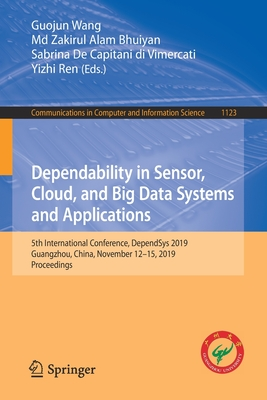 Dependability in Sensor, Cloud, and Big Data Systems and Applications: 5th International Conference, Dependsys 2019, Guangzhou, China, November 12-15,-cover