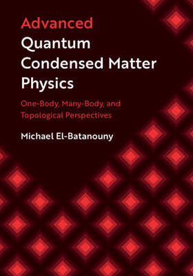 Advanced Quantum Condensed Matter Physics: One-Body, Many-Body, and Topological Perspectives (Hardcover)-cover