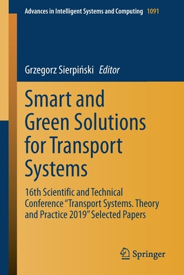 "Smart and Green Solutions for Transport Systems: 16th Scientific and Technical Conference ""transport Systems. Theory and Practice 2019"" Selected Paper-cover"