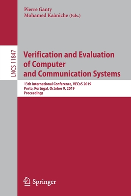 Verification and Evaluation of Computer and Communication Systems: 13th International Conference, Vecos 2019, Porto, Portugal, October 9, 2019, Procee-cover