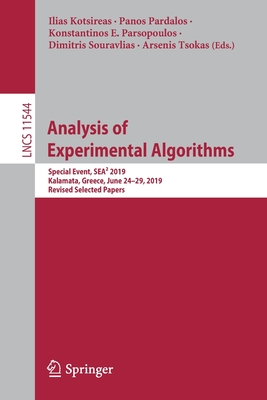 Analysis of Experimental Algorithms: Special Event, Sea² 2019, Kalamata, Greece, June 24-29, 2019, Revised Selected Papers-cover