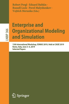 Enterprise and Organizational Modeling and Simulation: 15th International Workshop, Eomas 2019, Held at Caise 2019, Rome, Italy, June 3-4, 2019, Selec-cover