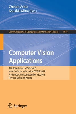 Computer Vision Applications: Third Workshop, Wcva 2018, Held in Conjunction with Icvgip 2018, Hyderabad, India, December 18, 2018, Revised Selected-cover