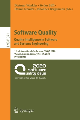 Software Quality: Quality Intelligence in Software and Systems Engineering: 12th International Conference, Swqd 2020, Vienna, Austria, January 14-17,-cover