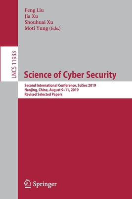 Science of Cyber Security: Second International Conference, Scisec 2019, Nanjing, China, August 9-11, 2019, Revised Selected Papers-cover