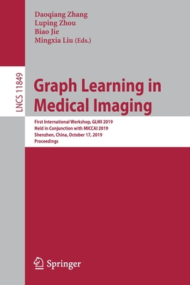 Graph Learning in Medical Imaging: First International Workshop, Glmi 2019, Held in Conjunction with Miccai 2019, Shenzhen, China, October 17, 2019, P-cover