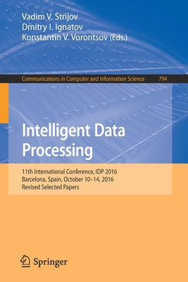 Intelligent Data Processing: 11th International Conference, Idp 2016, Barcelona, Spain, October 10-14, 2016, Revised Selected Papers-cover