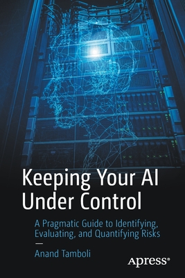Keeping Your AI Under Control: A Pragmatic Guide to Identifying, Evaluating, and Quantifying Risks-cover