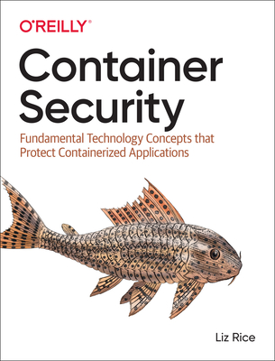 Container Security: Fundamental Technology Concepts That Protect Containerized Applications-cover