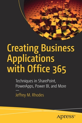 Creating Business Applications with Office 365: Techniques in Sharepoint, Powerapps, Power Bi, and More-cover