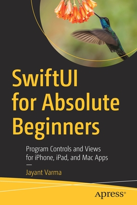Swiftui for Absolute Beginners: Program Controls and Views for Iphone, Ipad, and Mac Apps-cover