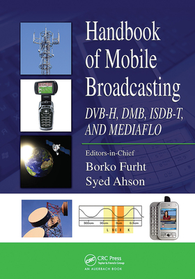 Handbook of Mobile Broadcasting: DVB-H, DMB, ISDB-T, AND MEDIAFLO-cover