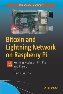 Bitcoin and Lightning Network on Raspberry Pi: Running Nodes on Pi3, Pi4 and Pi Zero-cover