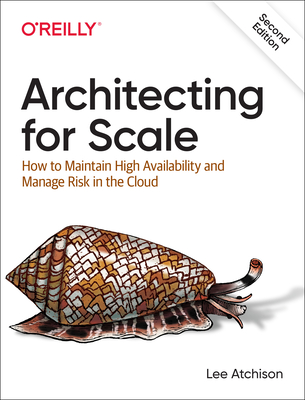 Architecting for Scale: How to Maintain High Availability and Manage Risk in the Cloud 2/e-cover