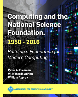 Computing and the National Science Foundation, 1950-2016: Building a Foundation for Modern Computing-cover