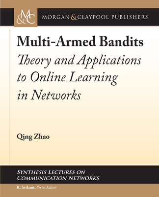 Multi-Armed Bandits: Theory and Applications to Online Learning in Networks-cover