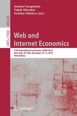 Web and Internet Economics: 15th International Conference, Wine 2019, New York, Ny, Usa, December 10-12, 2019, Proceedings-cover