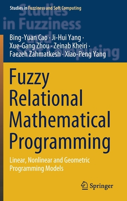 Fuzzy Relational Mathematical Programming: Linear, Nonlinear and Geometric Programming Models