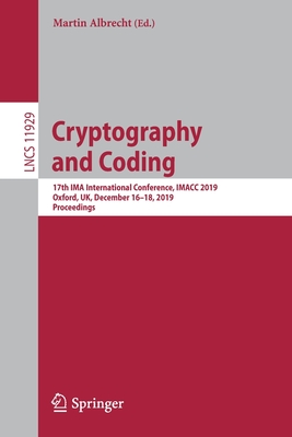 Cryptography and Coding: 17th Ima International Conference, Imacc 2019, Oxford, Uk, December 16-18, 2019, Proceedings-cover