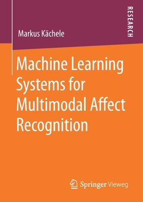 Machine Learning Systems for Multimodal Affect Recognition-cover