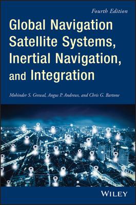 Global Navigation Satellite Systems, Inertial Navigation, and Integration 4/e