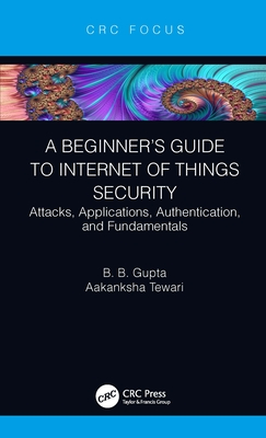 A Beginner's Guide to Internet of Things Security: Attacks, Applications, Authentication, and Fundamentals-cover