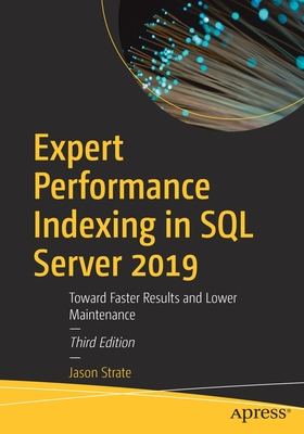Expert Performance Indexing in SQL Server 2019: Toward Faster Results and Lower Maintenance-cover