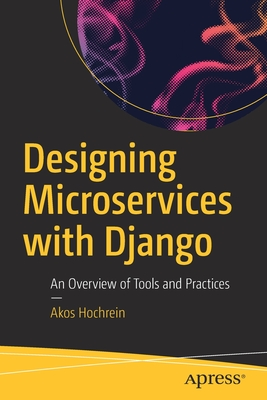 Designing Microservices with Django: An Overview of Tools and Practices