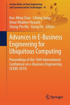 Advances in E-Business Engineering for Ubiquitous Computing: Proceedings of the 16th International Conference on E-Business Engineering (Icebe 2019)-cover