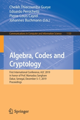 Algebra, Codes and Cryptology: First International Conference, A2c 2019 in Honor of Prof. Mamadou Sanghare, Dakar, Senegal, December 5-7, 2019, Proce-cover