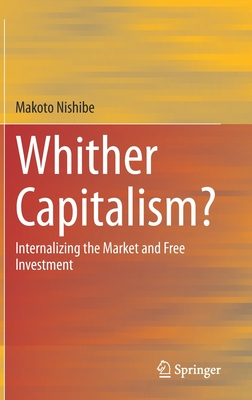 Whither Capitalism?: Internalizing the Market and Free Investment-cover