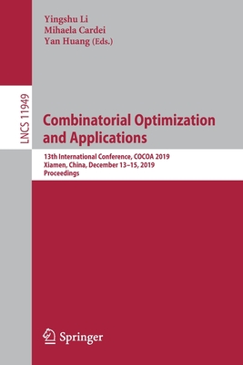 Combinatorial Optimization and Applications: 13th International Conference, Cocoa 2019, Xiamen, China, December 13-15, 2019, Proceedings-cover
