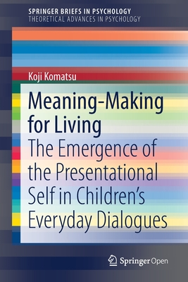 Meaning-Making for Living: The Emergence of the Presentational Self in Children's Everyday Dialogues-cover