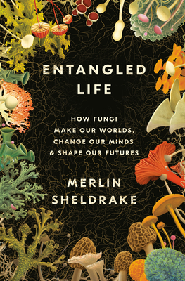 Entangled Life: How Fungi Make Our Worlds, Change Our Minds & Shape Our Futures-cover